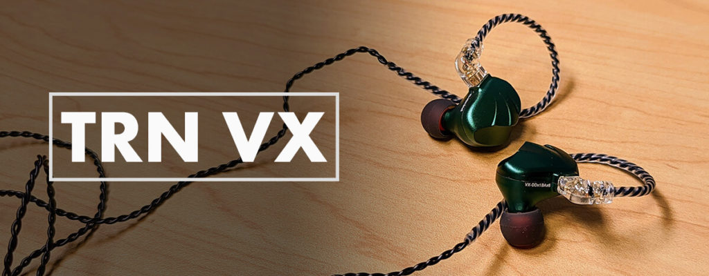 TRN VX 1DD+6BAイヤホンレビュー。パワフルで心地良い低音、ケーブルが外れにくいIEM